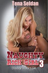 Naughty Rich Girl 3: Daddy's Bad Girl : Interracial Erotica Sex: (Adults Only Erotica)