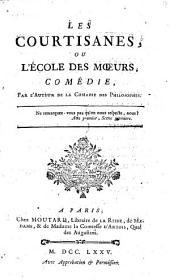 Les Courtisanes ou l'Ecole des moeurs, comédie par l'auteur de la Comédie des philosophes