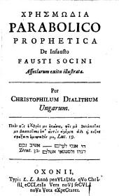 Chrēsmōdia (vaticinium) parabolico prophetica de infausto Fausti Socini Asseclarum exitu illustrata