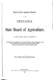 Annual Report of the Indiana State Board of Agriculture: Volume 27; Volume 35, Part 1885