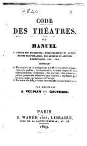 Code des théatres. Ou Manuel a l'usage des directeurs, entrepreneurs ... par messieurs A. Vulpian et Gauthier