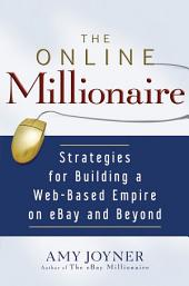 The Online Millionaire: Strategies for Building a Web-Based Empire on eBay and Beyond