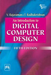 AN INTRODUCTION TO DIGITAL COMPUTER DESIGN: Edition 5