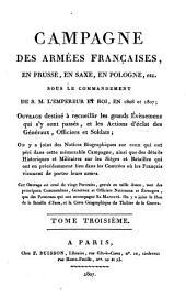 Campagne des armées françaises, en Prusse, en Saxe, en Pologne, sous le commandement de S. M. L'Empereur et Roi, en 1806: ouvrage destiné à recueillir les grands évènemens qui s'y sont passés, et les actions d'éclat des généraux, officiers et soldats, Volume3