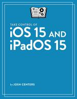 Take Control of iOS 15 and iPadOS 15