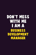 Don't Mess With Me, I Am A Business Development Manager
