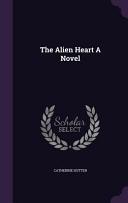 The Alien Heart a Novel