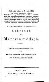 Handschriftlich hinterlassenes Lehrbuch der Materia medica. Revidirt und zum Druck befördert von ... Wilhelm Joseph Schmitt