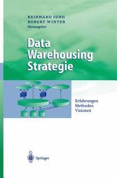 Data Warehousing Strategie: Erfahrungen, Methoden, Visionen