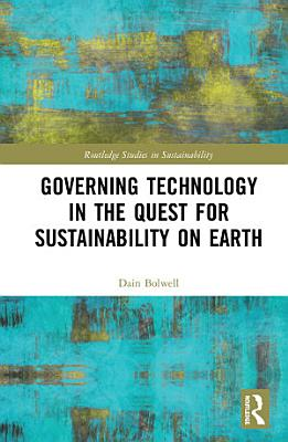 Governing Technology in the Quest for Sustainability on Earth