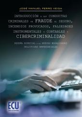 Introducción a las conductas criminales de fraude al seguro, incendios provocados, falsedades instrumentales o contables y cibercriminalidad. reseña especial a las nuevas modalidades delictivas empresariales