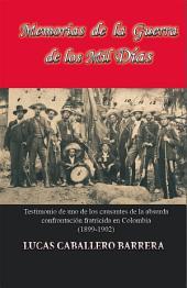 Memorias de la guerra de los mil días: Testimonio de uno de los causantes de la absurda confrontación fratricida en Colombia (1898-1902)