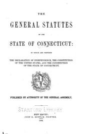 The General Statutes of the State of Connecticut: To which are Prefixed the Declaration of Independence, the Constitution of the United States, and the Constitution of the State of Connecticut