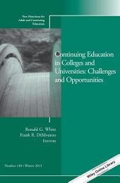 Continuing Education in Colleges and Universities: Challenges and Opportunities: New Directions for Adult and Continuing Education, Number 140