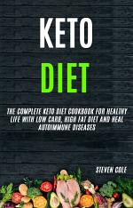 Keto Diet: The Complete Keto Diet Cookbook for Healthy Life With Low Carb, High Fat Diet and Heal Autoimmune Diseases