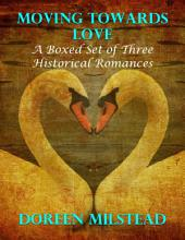 Moving Towards Love: A Boxed Set of Three Historical Romances