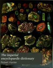 The imperial encyclopaedic dictionary: a new and exhaustive work of reference to the English language, defining over 250,000 words, with a full account of their origin, pronunciation and use. Comprising a general encyclopaedia of art, science, invention and discovery; a gazetteer and atlas of the world; a compendious dictionary of universal biography, etc, Volume 5