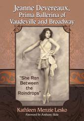"Jeanne Devereaux, Prima Ballerina of Vaudeville and Broadway: ""She Ran Between the Raindrops"""