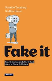 Fake It: Your Online Identity Is Worth Gold. Guide to Digital Selfdefense