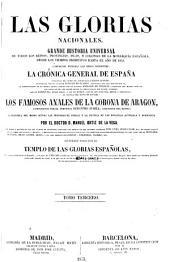 Las glorias nacionales: Grande historia universal de todos los reinos, provincias, islas, y colonias de la monarqúia española, desde los tiempos primitivos hasta el año de 1852...