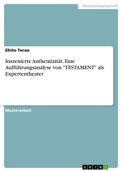 Inszenierte Authentizit  t  Eine Auff  hrungsanalyse von  TESTAMENT  als Expertentheater PDF
