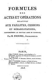Formules des actes et opérations relatives aux faillites, cessions et réhabilitations, conformément au nouveau code de commerce ...