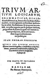 Trivm Artivm Logicarvm, Grammaticae, Dialecticae & Rhetoricae, breues succinctique Schematismi, ...