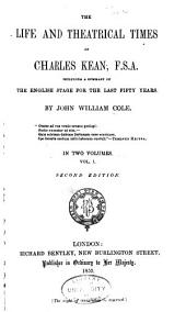 The life and theatrical times of Charles Kean, F.S.A.: including a summary of the English stage for the last fifty years