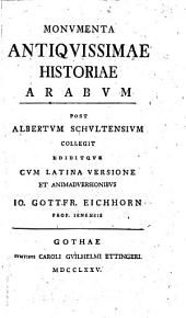 Monumenta antiquissimae historiae Arabum post Albertum Schultensium collegit ediditque cum latina versione et animaduersionibus Io. Gottfr. Eichhorn ...