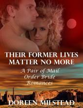 Their Former Lives Matter No More: A Pair of Mail Order Bride Romances