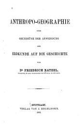 Anthropogeographie: t. Grundzüge der anwendung der erdkunde auf die geschichte