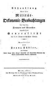Abhandlung über die Militär-Oekonomie. Beobachtungen der bey den Truppen und Branchen angestellten Generalität der k.k. oesterreichischen Armee