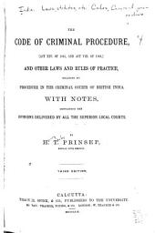 The Code of Criminal Procedure: Act XXV of 1861, and Act VIII of 1869, and Other Laws and Rules of Practice ... with Notes Containing the Opinions Delivered by All the Superior Local Courts