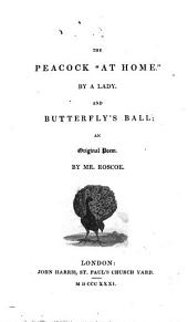 The peacock 'at home', by a lady [C.A. Dorset] and Butterfly's ball; an original poem, by mr. Roscoe