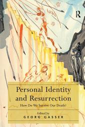 Personal Identity and Resurrection: How Do We Survive Our Death?