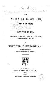 The Indian Evidence Act (No. 1 of 1872): As Amended by Act XVIII of 1872, Together with an Introduction and Explanatory Notes
