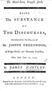 The Head-stone Brought Forth. Being the Substance of Two Discourses [on Zech. Iv. 7] Occasioned by the Death of Mr J. Greenwood, at ... Haworth, Etc