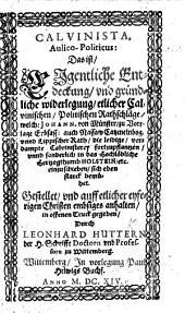 Calvinista Aulico Politicus: Das ist, Eigentliche Entdeckung und gr̈undliche Widerlegung etlicher Calvinischen Politischen Rathschläge, welche Johann von Münster ... die ... Calvinisterey fortzupflantzen ... sich eben starck bemühet, etc