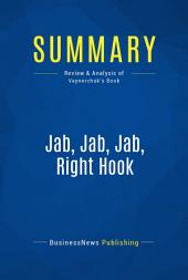 Summary: Jab, Jab, Jab, Right Hook: Review and Analysis of Vaynerchuk's Book