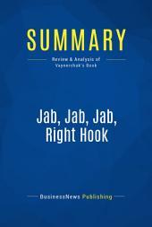 Summary: Jab, Jab, Jab, Right Hook: Review and Analysis of Vaynerchuk's Book