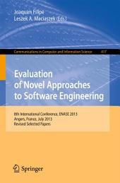 Evaluation of Novel Approaches to Software Engineering: 8th International Conference, ENASE 2013, Angers, France, July 4-6, 2013. Revised Selected Papers