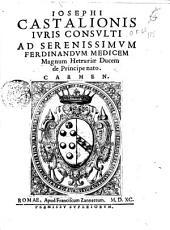 Iosephi Castalionis iuris consulti Ad serenissimum Ferdinandum Medicum magnum Hetruriae ducem de principe nato. Carmen