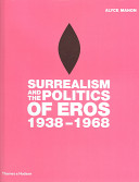 Surrealism and the Politics of Eros  1938 1968 PDF