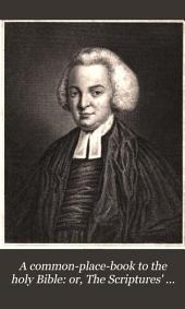 A common-place-book to the holy Bible: or, The Scriptures' sufficiency practically demonstrated, by J. Locke, revised by W. Dod
