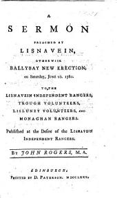 A sermon preached at Lisnavein, otherwise Ballybay new erection ... June 10. 1780. To the Lisnavein Independent Rangers, Trough Volunteers, Lisluney Volunteers, and Monaghan Rangers, etc