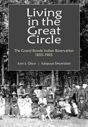Download Living in the Great Circle  The Grand Ronde Indian Reservation 1855 1905 Book