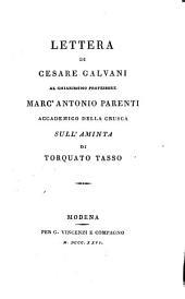 Lettera Di Cesare Galvani Al Chiarissimo Professore Marc' Antonio Parenti Accademico Della Crusca Sull'Aminta Di Torquato Tasso