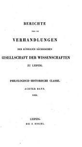 Berichte über die Verhandlungen der Königlich Sächsischen Gesellschaft der Wissenschaften zu Leipzig: Philologisch-Historische Classe, Bände 8-9