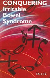 Conquering Irritable Bowel Syndrome: A Guide to Liberating Those Suffering with Chronic Stomach Or Bowel Problems