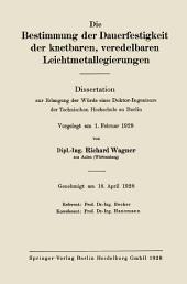 Die Bestimmung der Dauerfestigkeit der knetbaren, veredelbaren Leichtmetallegierungen: Dissertation zur Erlangung der Würde eines Doktor-Ingenieurs der Technischen Hochschule zu Berlin